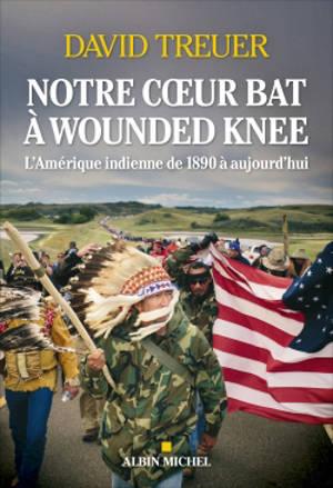 Notre coeur bat à Wounded Knee : l'Amérique indienne de 1890 à aujourd'hui