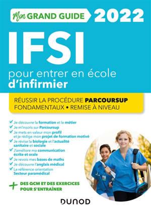 Mon grand guide IFSI 2022 pour entrer en école d'infirmier : réussir la procédure Parcoursup, fondamentaux, remise à niveau