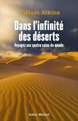 Dans l'infinité des déserts : voyages aux quatre coins du monde