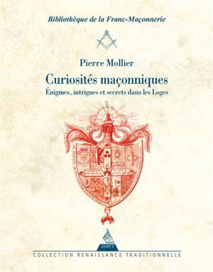 Curiosités maçonniques : énigmes, intrigues et secrets dans les loges