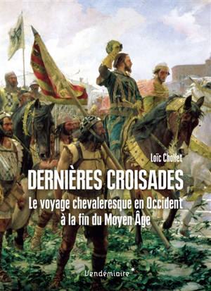 Dernières croisades : le voyage chevaleresque en Occident à la fin du Moyen Age