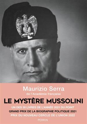 Le mystère Mussolini : l'homme, ses défis, sa faillite