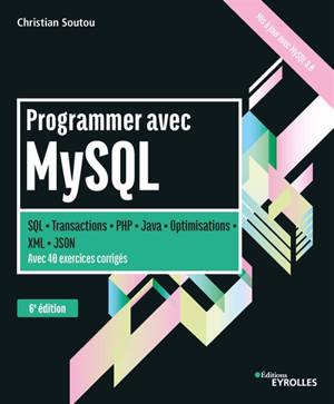 Programmer avec MySQL : SQL, transactions, PHP, Java, optimisations, XML, JSON