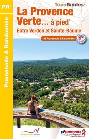 La Provence verte... à pied : entre Verdon et Sainte-Baume : 31 promenades & randonnées