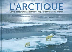 L'Arctique : la vie dans l'une des dernières régions sauvages du monde