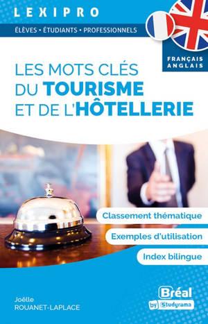 Les mots clés du tourisme et de l'hôtellerie : français-anglais : classement thématique, exemples d'utilisation, index bilingue