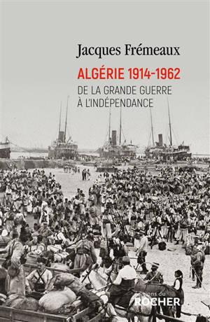 Algérie 1914-1962 : de la Grande Guerre à l'indépendance