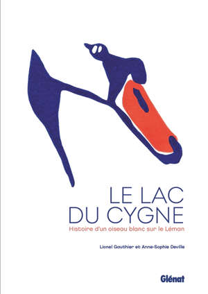 Le lac du cygne : histoire d'un oiseau blanc sur le Léman