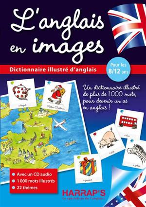 L'anglais en images : dictionnaire illustré d'anglais, pour les 8-12 ans