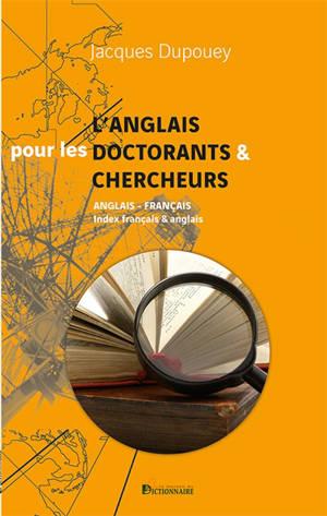L'anglais pour les doctorants & chercheurs : anglais-français, index français & anglais