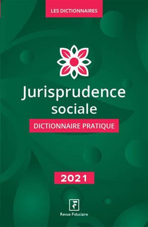 Jurisprudence sociale : dictionnaire pratique : 2021
