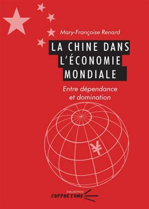 La Chine dans l'économie mondiale : entre dépendance et domination