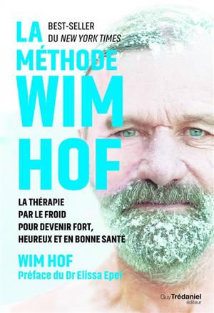 La méthode Wim Hof : la thérapie par le froid pour devenir fort, heureux et en bonne santé