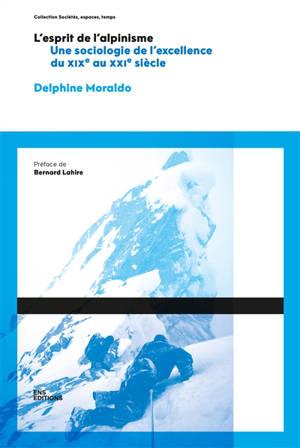L'esprit de l'alpinisme : une sociologie de l'excellence : du XIXe au XXIe siècle