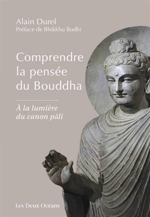 Comprendre la pensée du Bouddha : à la lumière du canon pali