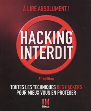 Hacking interdit : toutes les techniques des hackers pour mieux vous en protéger