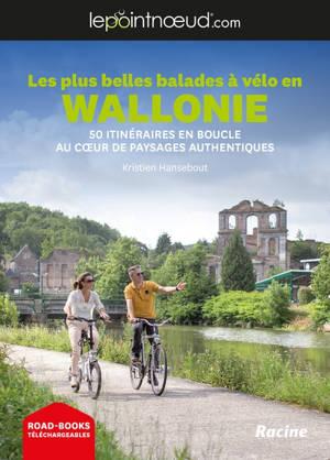 Les plus belles balades à vélo en Wallonie : 50 itinéraires en boucle au coeur de paysages authentiques