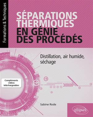 Séparations thermiques en génie des procédés : distillation, air humide, séchage