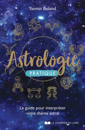 Astrologie pratique : le guide pour interpréter votre thème astral