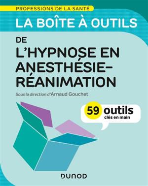 La boîte à outils de l'hypnose en anesthésie-réanimation : 59 outils clés en main