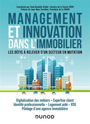 Management et innovation dans l'immobilier : les défis à relever d'un secteur en mutation : digitalisation des métiers, expertise client, identité professionnelle, logement aidé, RSE, pilotage d'une agence immobilière