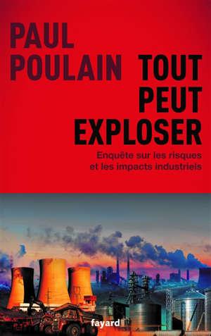 Tout peut exploser : enquête sur les risques et les impacts industriels