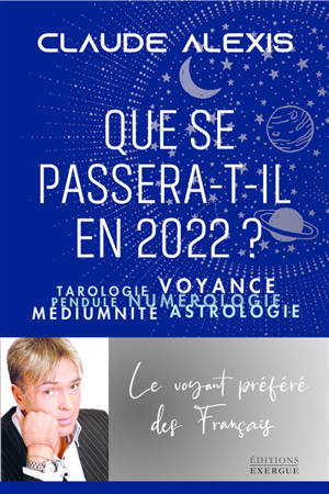 Que se passera-t-il en 2022 ? : tarologie, voyance, pendule, numérologie, médiumnité, astrologie