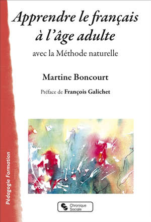 Apprendre le français à l'âge adulte : avec la méthode naturelle