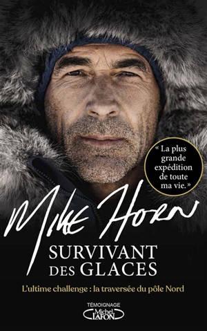 Survivant des glaces : l'ultime challenge : la traversée du pôle Nord