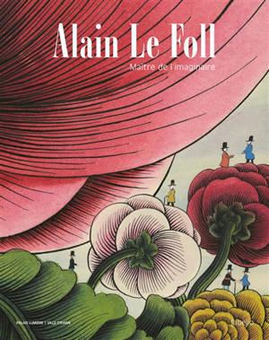 Alain Le Foll : maître de l'imaginaire : exposition, Evian-les-Bains, Palais Lumière, du 26 juin 2021 au 2 janvier 2022