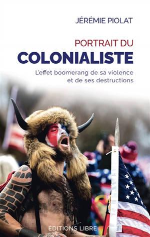 Portrait du colonialiste : l'effet boomerang de sa violence et de ses destructions
