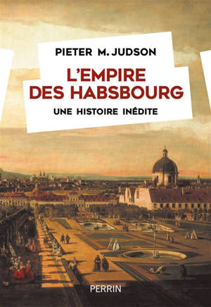 L'empire des Habsbourg : une histoire inédite