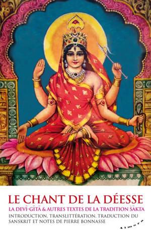 Le chant de la déesse : la Devi-Gita & autres textes de la tradition sakta