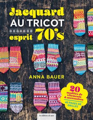 Jacquard au tricot esprit 70's : une love story, tricotez comme vous voulez : 20 modèles de vêtements & accessoires, 40 pages de grilles