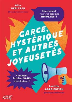 Garce, hystérique et autres joyeusetés : que veulent vraiment dire nos insultes ? : comment insulter sans discriminer ?