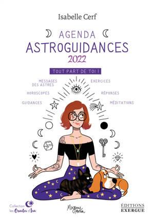 Astroguidances : agenda 2022 : tout part de toi !