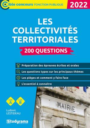 Les collectivités territoriales : 200 questions, cat. A, cat. B : 2022