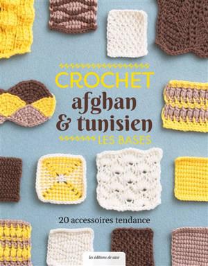 Crochet afghan & tunisien : les bases : 20 accessoires tendance