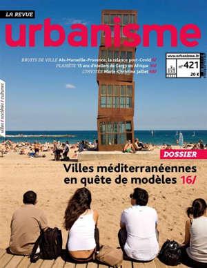 Urbanisme. n° 421, Villes méditerranéennes en quête de modèles