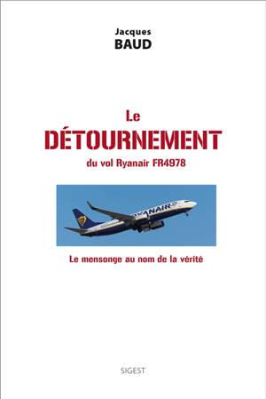Le détournement du vol Ryan Air FR4978 : le mensonge au nom de la vérité