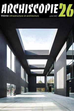 Archiscopie. n° 26, Infrastructure et architecture