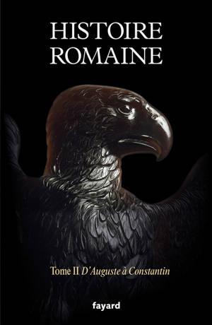 Histoire romaine. Volume 2, D'Auguste à Constantin