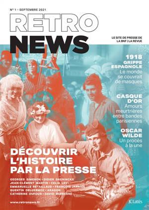 Retronews. n° 1, Découvrir l'histoire par la presse
