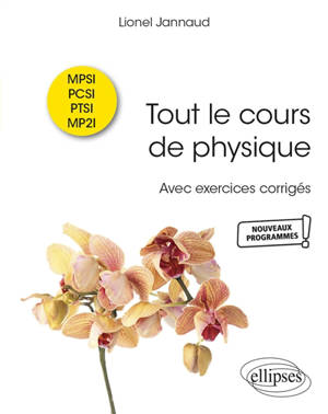 Tout le cours de physique MPSI, PCSI, PTSI, MP2I : nouveaux programmes : avec exercices corrigés