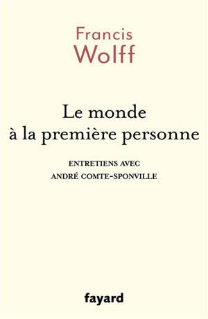 Le monde à la première personne : entretiens avec André Comte-Sponville