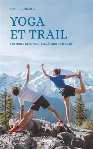 Yoga et trail : postures clés pour s'améliorer en trail