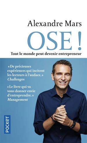 Ose ! : tout le monde peut devenir entrepreneur
