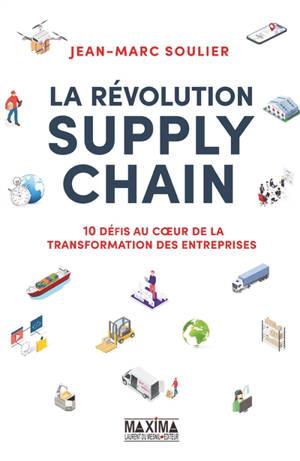 La révolution supply chain : 10 défis au coeur de la transformation des entreprises