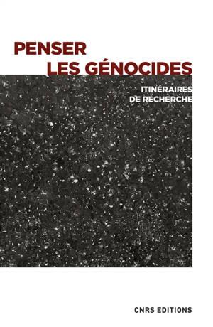 Penser les génocides : itinéraires de recherche