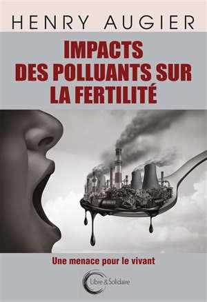 Impacts des polluants sur la fertilité : une menace pour le vivant